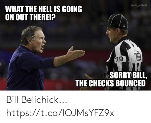 what-the-hell: @NFL_MEMES  WHAT THE HELL IS GOING  ON OUT THERE!?  79 19  SORRY BILL,  THE CHECKS BOUNCED Bill Belichick... https://t.co/IOJMsYFZ9x