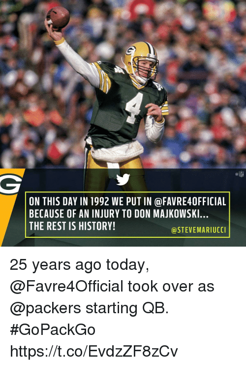 Memes, Nfl, and History: NFL  ON THIS DAY IN 1992 WE PUT IN @FAVRE40FFICIAL  BECAUSE OF AN INJURY TO DON MAJKOWSKI  THE REST IS HISTORY!  @STEVEMARIUCC 25 years ago today, @Favre4Official took over as @packers starting QB. #GoPackGo https://t.co/EvdzZF8zCv