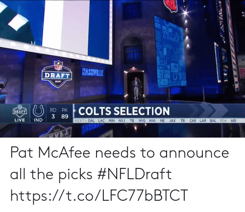 Indianapolis Colts, Nfl, and Sports: NFL  RASVILLE  I TUTUNE  DRAFT!  2019  COLTS SELECTION  DRAFT  3 89  NEXT DAL LAC MIN NYJ TB NYG WAS NE JAX TB CAR LAR BAL RD4 AR  LIVE IND Pat McAfee needs to announce all the picks #NFLDraft https://t.co/LFC77bBTCT