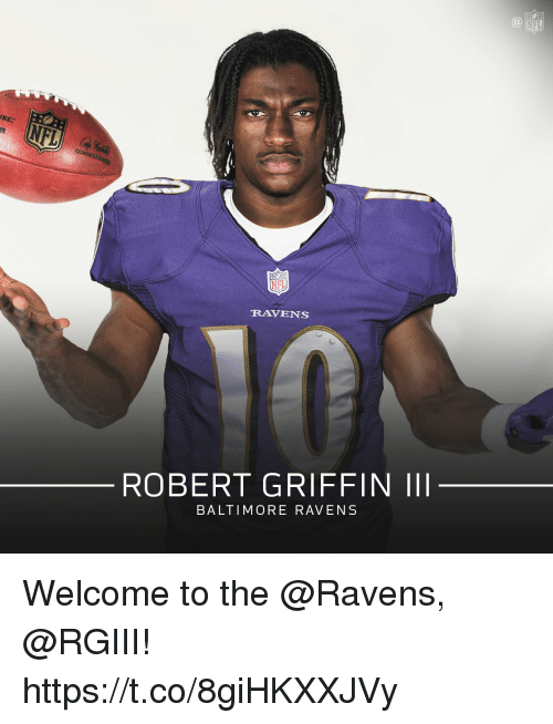 Baltimore Ravens, Memes, and Nfl: NFL  RAVENS  ROBERT GRIFFIN IlI  BALTIMORE RAVENS Welcome to the @Ravens, @RGIII! https://t.co/8giHKXXJVy