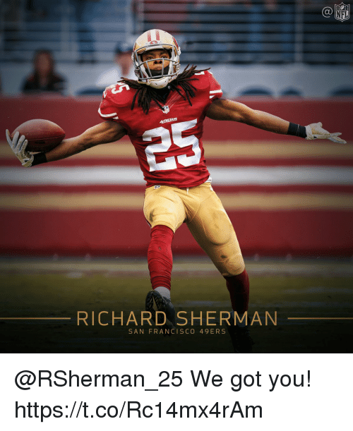 San Francisco 49ers, Memes, and Nfl: NFL  RICHARD SHERMAN  SAN FRANCISCO 49ERS @RSherman_25 We got you! https://t.co/Rc14mx4rAm