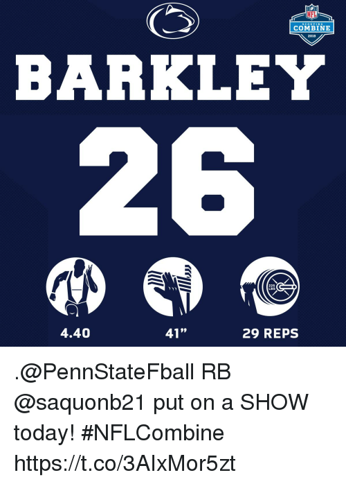 "Memes, Nfl, and Today: NFL  SCOUTING  COMBINE  2018  BARKLEY  225  LBS  4.40  41""  29 REPS .@PennStateFball RB @saquonb21 put on a SHOW today! #NFLCombine https://t.co/3AIxMor5zt"