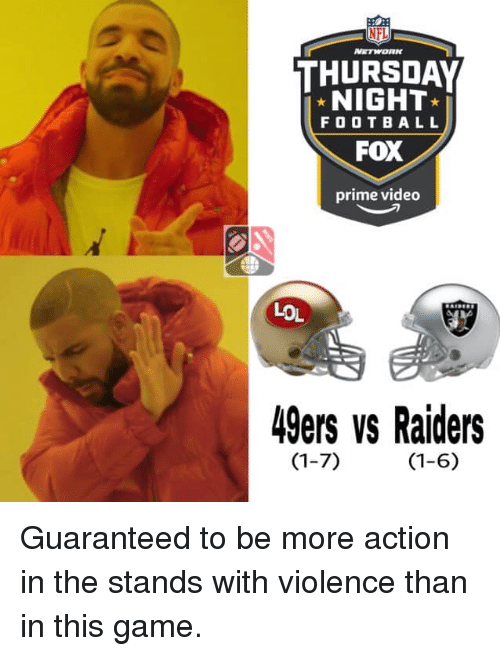 Nfl Thursday Night Football Fox Prime Video Lol 49ers Vs Raiders 1 6 Guaranteed To Be More Action In The Stands With Violence Than In This Game San Francisco 49ers Meme On