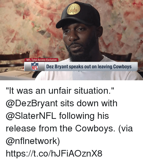 """Dallas Cowboys, Dez Bryant, and Memes: NFL Total Access Exclusive  NF  Dez Bryant speaks out on leaving Cowboys """"It was an unfair situation.""""  @DezBryant sits down with @SlaterNFL following his release from the Cowboys. (via @nflnetwork) https://t.co/hJFiAOznX8"""