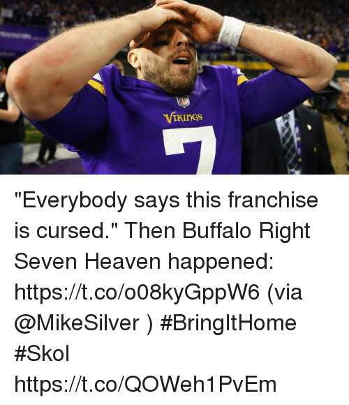 """Heaven, Memes, and Nfl: NFL  VIkinGs """"Everybody says this franchise is cursed.""""   Then Buffalo Right Seven Heaven happened: https://t.co/o08kyGppW6 (via @MikeSilver ) #BringItHome #Skol https://t.co/QOWeh1PvEm"""