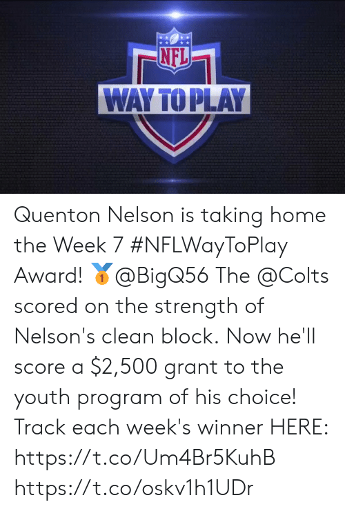 Youth: NFL  WAY TO PLAY Quenton Nelson is taking home the Week 7 #NFLWayToPlay Award! 🥇@BigQ56  The @Colts scored on the strength of Nelson's clean block. Now he'll score a $2,500 grant to the youth program of his choice!  Track each week's winner HERE: https://t.co/Um4Br5KuhB https://t.co/oskv1h1UDr