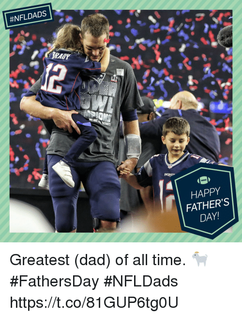 Dad, Fathers Day, and Memes:  #NFLDADS  WE ARE  PATRIUTS  HAPPY  FATHER'S  DAY! Greatest (dad) of all time. 🐐  #FathersDay #NFLDads https://t.co/81GUP6tg0U