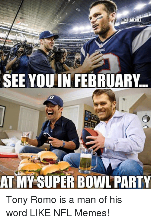 Memes, Nfl, and Party: NFLMEMEZ  SEE YOU IN FEBRUARY  AT MY SUPER BOWL PARTY Tony Romo is a man of his word LIKE NFL Memes!