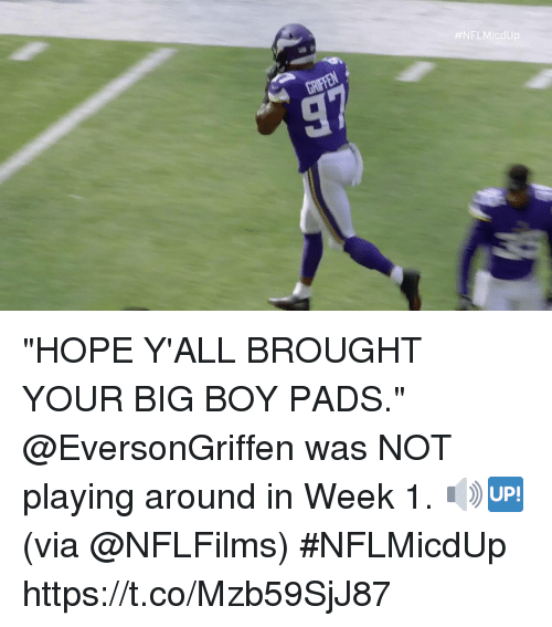 "Memes, Big Boy, and Hope: ""HOPE Y'ALL BROUGHT YOUR BIG BOY PADS.""  @EversonGriffen was NOT playing around in Week 1. 🔊🆙 (via @NFLFilms) #NFLMicdUp https://t.co/Mzb59SjJ87"