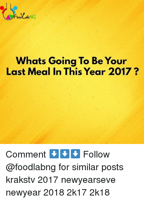 2017: Ng  Whats Going To Be Your  Last Meal In This Year 2017? Comment ⬇️⬇️⬇️ Follow @foodlabng for similar posts krakstv 2017 newyearseve newyear 2018 2k17 2k18