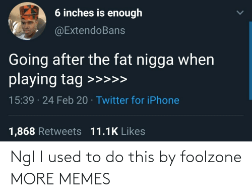 I Used: Ngl I used to do this by foolzone MORE MEMES