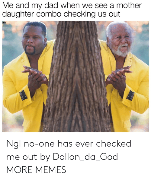 Checked: Ngl no-one has ever checked me out by Dollon_da_God MORE MEMES