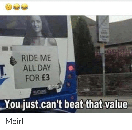 Beat That: NGS  RIDE ME  ALL DAY  T.  FOR £3  Cstar  FUTURE  You just.can't beat that value Meirl
