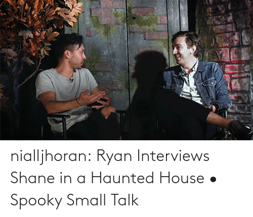 haunted house: nialljhoran:  Ryan Interviews Shane in a Haunted House • Spooky Small Talk