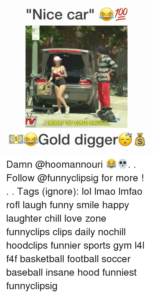 "Carli: ""Nice car""  100  THOUGHT YOU LOOKED BEAUTI  EleGold digger Damn @hoomannouri 😂💀. . Follow @funnyclipsig for more ! . . Tags (ignore): lol lmao lmfao rofl laugh funny smile happy laughter chill love zone funnyclips clips daily nochill hoodclips funnier sports gym l4l f4f basketball football soccer baseball insane hood funniest funnyclipsig"