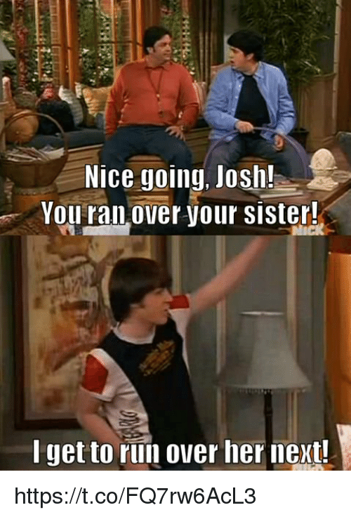 Joshing You: Nice going, Josh!  You ran Over your sister!  get to run over her next! https://t.co/FQ7rw6AcL3