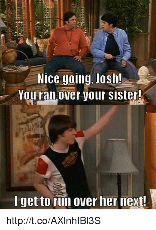 Joshing You: Nice going, Josh!  You ran Over your sister!  get to run over her next! http://t.co/AXlnhIBl3S