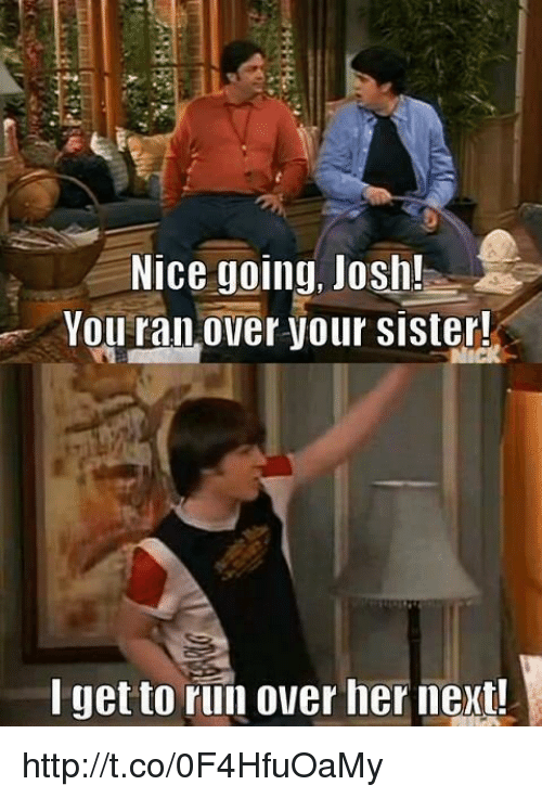 Joshing You: Nice going, Josh!  You ran Over your sister!  get to run over her next! http://t.co/0F4HfuOaMy
