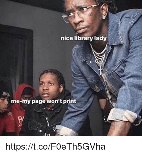 Memes, Library, and Nice: nice library lady  me-my page won't print  R/ https://t.co/F0eTh5GVha