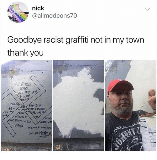 Graffiti, Thank You, and Nick: nick  @allmodcons70  Goodbye racist graffiti not in my town  thank you  yov  BE A