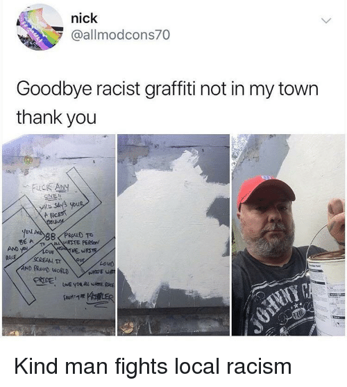 Graffiti, Racism, and Thank You: nick  @allmodcons70  Goodbye racist graffiti not in my town  thank you  uc Any  스토!!  you  AND  Loud Kind man fights local racism