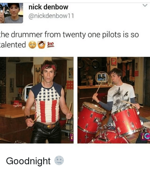 Drummers: nick denbow  anickdenbow 11  he drummer from twenty one pilots is so  iC Goodnight 🌝