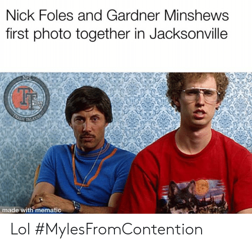 Lol, Memes, and Nick: Nick Foles and Gardner Minshews  first photo together in Jacksonville  NF  made with mematic Lol  #MylesFromContention