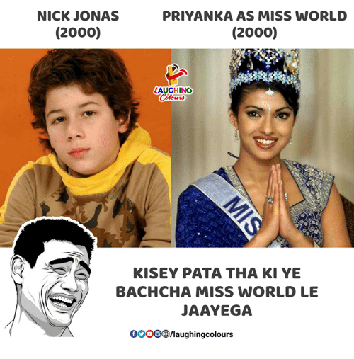 Gooo, Nick, and World: NICK JONAS  (2000)  PRIYANKA AS MISS WORLD  (2000)  AUGHING  KISEY PATA THA KI YE  BACHCHA MISS WORLD LE  JAAYEGA  GOOO@/laughingcolours