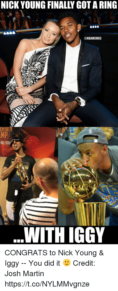 Martin, Memes, and Nick Young: NICK YOUNG FINALLY GOT A RING  @NBAMEMES  HW  MP  ALL-STA  WITH IGGY CONGRATS to Nick Young & Iggy -- You did it 🙂   Credit: Josh Martin https://t.co/NYLMMvgnze