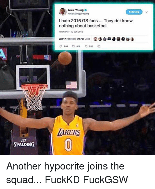 spalding: Nick Young  I hate 2016 GS fans.. They dnt know  nothing about basketball  10.06 PM-10 Jun 2016  32,017 Retweets 30,767 Likes  AKERS  SPALDING Another hypocrite joins the squad... FuckKD FuckGSW