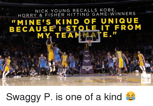 Swaggy P: NICK YOUNG RECALLS KOBE,  HORRY & FISHER HITTING GAME W INNER S  MINE'S KIND OF UNIQUE  BECAUSE I STOLE IT FROM  MY TEAM  TE  RESHANGA Swaggy P. is one of a kind 😂