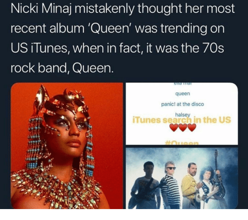 Nicki Minaj, Queen, and iTunes: Nicki Minaj mistakenly thought her most  recent album 'Queen' was trending on  US iTunes, when in fact, it was the 7Os  rock band, Queen  queen  panic! at the disco  halsey.  iTunes search in the US
