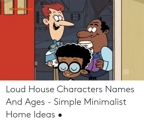 Nickoloocon HD Loud House Characters Names and Ages - Simple