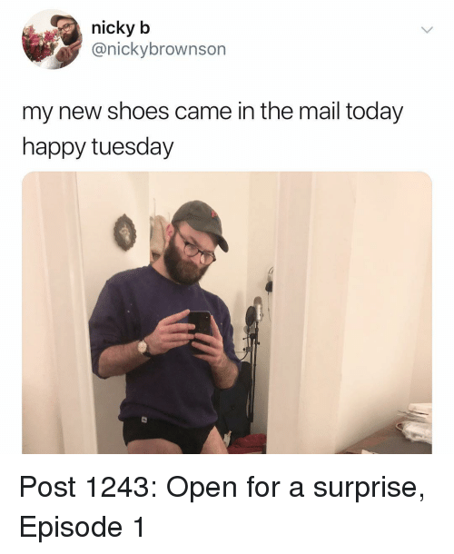 Memes, Shoes, and Happy: nicky b  @nickybrownson  my new shoes came in the mail today  happy tuesday Post 1243: Open for a surprise, Episode 1