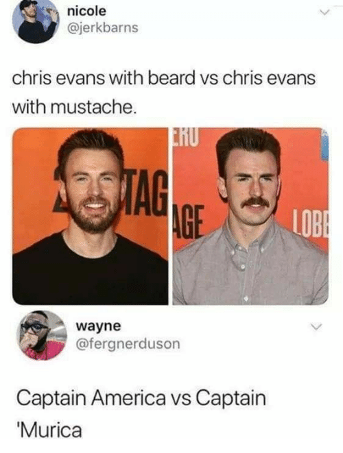 Chris Evans: nicole  @jerkbarns  chris evans with beard vs chris evans  with mustache.  2STAG  AGE  LOBE  wayne  @fergnerduson  Captain America vs Captain  'Murica