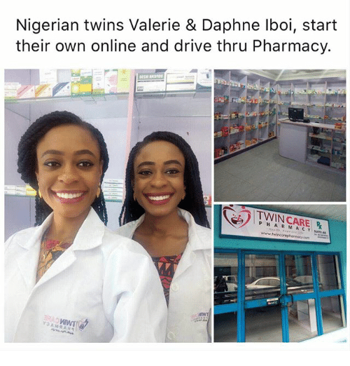 Drived: Nigerian twins Valerie & Daphne lboi, start  their own online and drive thru Pharmacy.  TWIN CARE  PHARMACY mw  www.twincorephormacy.com