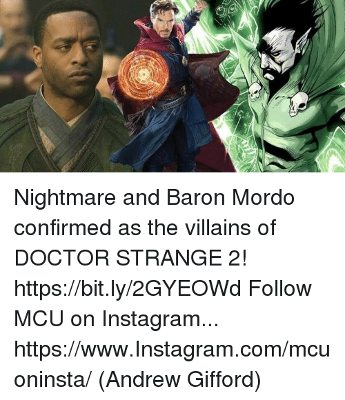 baron: Nightmare and Baron Mordo confirmed as the villains of DOCTOR STRANGE 2! https://bit.ly/2GYEOWd  Follow MCU on Instagram... https://www.Instagram.com/mcuoninsta/  (Andrew Gifford)