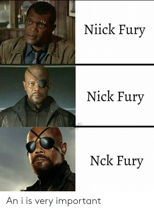 nick fury: Niick Fury  Nick Fury  Nck Fury An i is very important