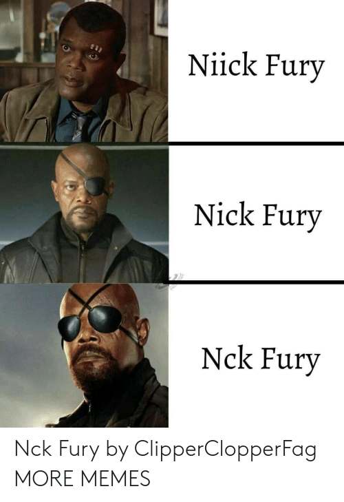 nick fury: Niick Fury  Nick Fury  Nck Fury Nck Fury by ClipperClopperFag MORE MEMES