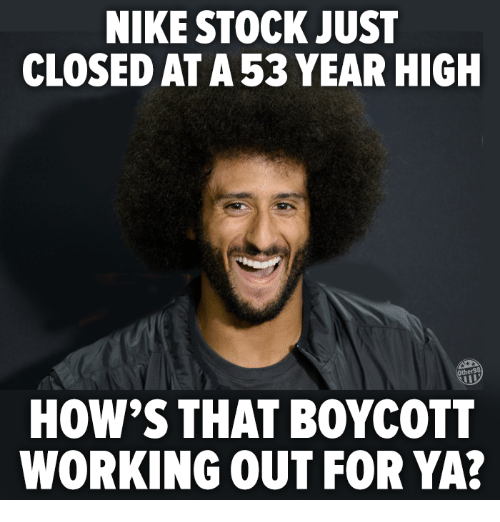 Nike, Working Out, and Working: NIKE STOCK JUST  CLOSED AT A 53 YEAR HIGH  HOW'S THAT BOYCOTT  WORKING OUT FOR YA?