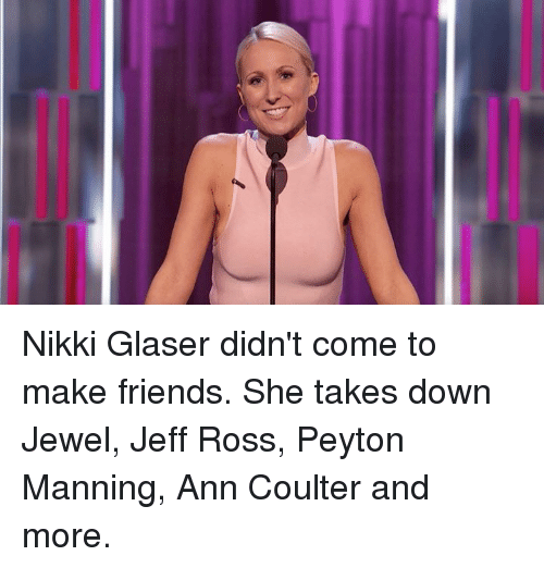 Dank, Friends, and Peyton Manning: Nikki Glaser didn't come to make friends. She takes down Jewel, Jeff Ross, Peyton Manning, Ann Coulter and more.