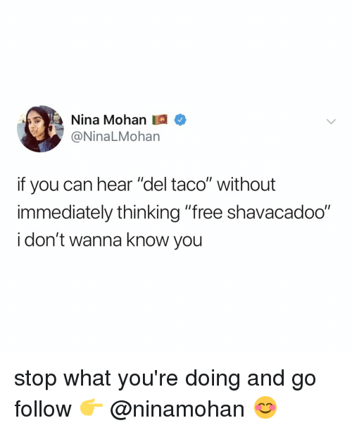 """Del Taco, Free, and Relatable: Nina Mohan  @NinaLMohan  if you can hear """"del taco"""" without  immediately thinking """"free shavacadoo""""  i don't wanna know you stop what you're doing and go follow 👉 @ninamohan 😊"""