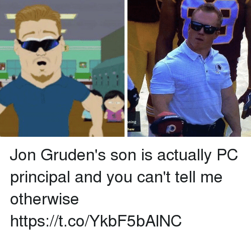 Pc Principal: ning  hew Jon Gruden's son is actually PC principal and you can't tell me otherwise https://t.co/YkbF5bAlNC