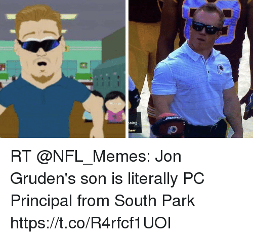 Pc Principal: ning  hew RT @NFL_Memes: Jon Gruden's son is literally PC Principal from South Park https://t.co/R4rfcf1UOI