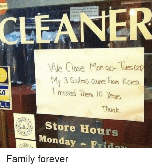 Family, Forever, and Monday: NING  VE  We Close Mon aTus(2  My 3 Sistes came hem Коко  I missed Them 10 Yenis  SA  Thank  Store Hours  Monday Frin Family forever