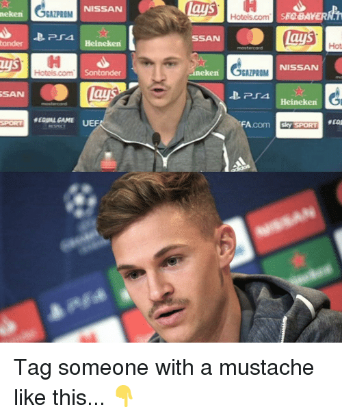 Lay's, Memes, and Game: NISSAN  neken  GAZPROM  Hotels.com  lays  SSAN  tander  Heineken  Hot  mantercord  ws  NISSAN  Santander  ineken  OGAZPROM  ays  PSAHeinolkon  SAN  EQUAL GAME UEF  Acom sty SPORTE Tag someone with a mustache like this... 👇
