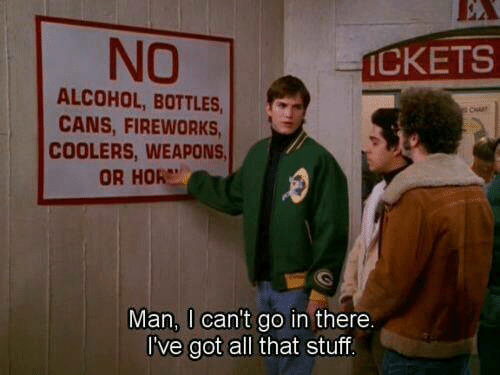 Alcohol, Fireworks, and All That: NO  CKETS  ALCOHOL, BOTTLES,c  CANS, FIREWORKS  COOLERS, WEAPONS  OR HOR  Man, I can't go in there.  I've got all that stuf