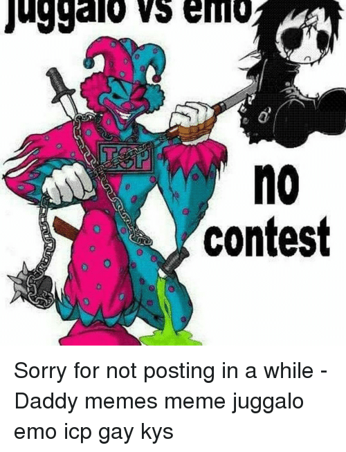 Daddy Memes: no  contest Sorry for not posting in a while -Daddy memes meme juggalo emo icp gay kys