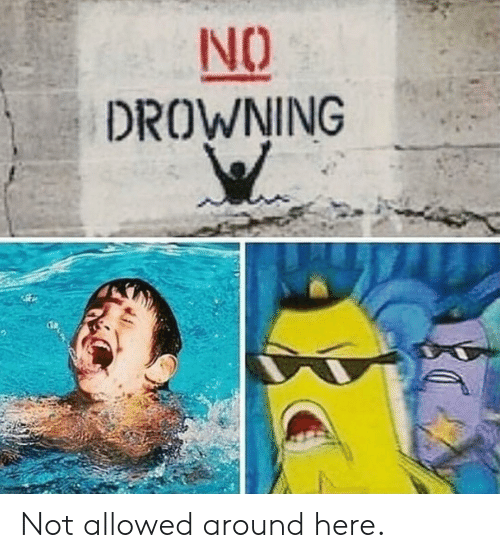 SpongeBob, Drowning, and  No: NO  DROWNING Not allowed around here.
