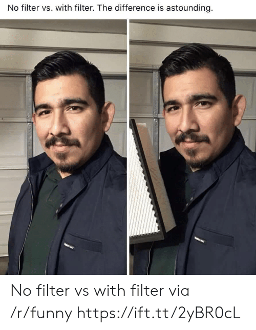 astounding: No filter vs. with filter. The difference is astounding No filter vs with filter via /r/funny https://ift.tt/2yBR0cL
